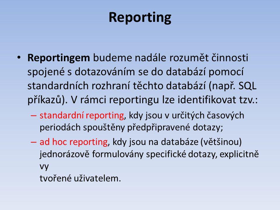 Reporting Reportingem budeme nadále rozumět činnosti spojené s dotazováním se do databází pomocí standardních rozhraní těchto databází (např. SQL přík