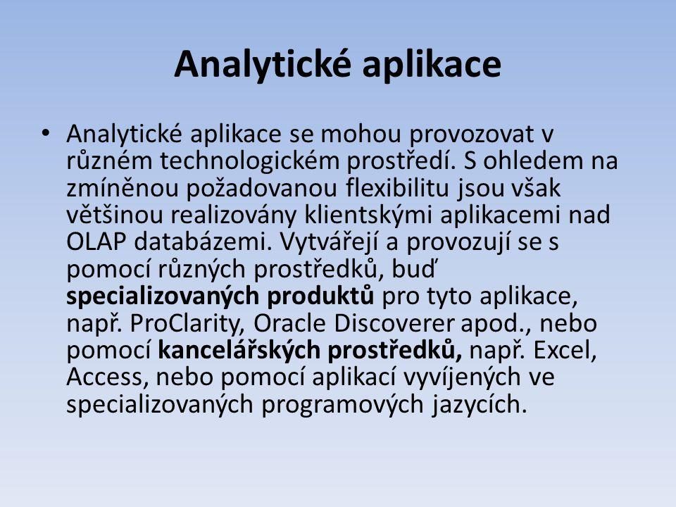 Analytické aplikace Analytické aplikace se mohou provozovat v různém technologickém prostředí. S ohledem na zmíněnou požadovanou flexibilitu jsou však