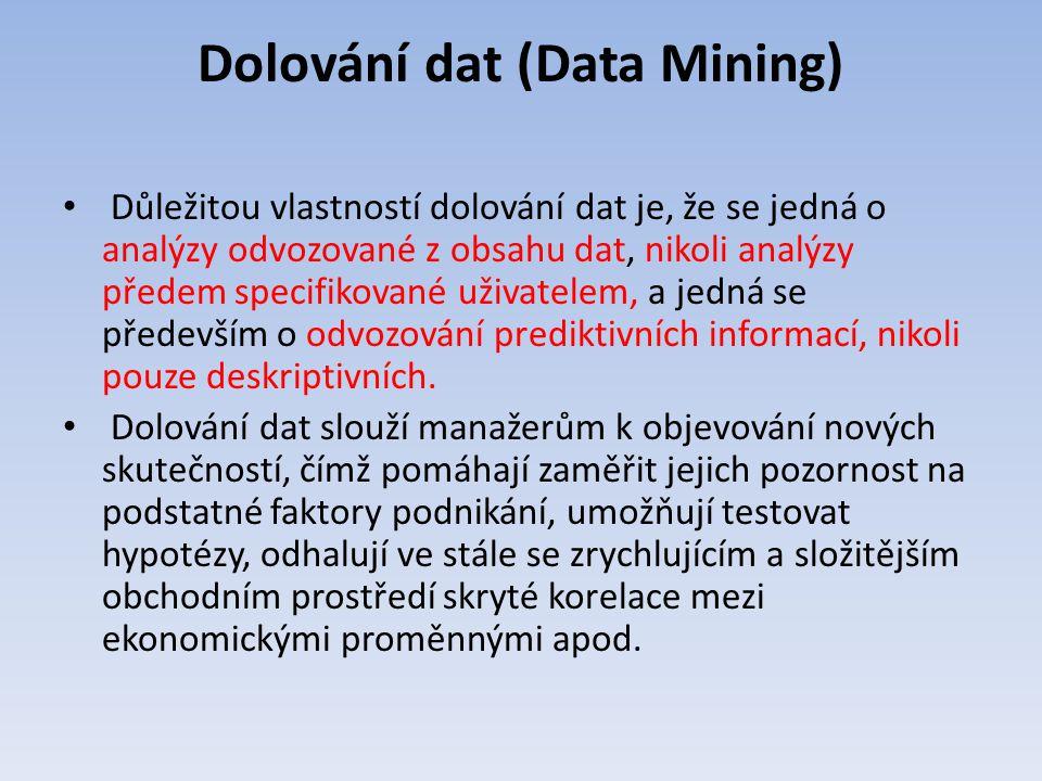 Dolování dat (Data Mining) Důležitou vlastností dolování dat je, že se jedná o analýzy odvozované z obsahu dat, nikoli analýzy předem specifikované už