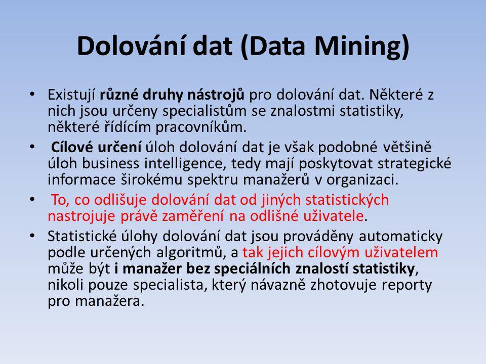 Dolování dat (Data Mining) Existují různé druhy nástrojů pro dolování dat. Některé z nich jsou určeny specialistům se znalostmi statistiky, některé ří