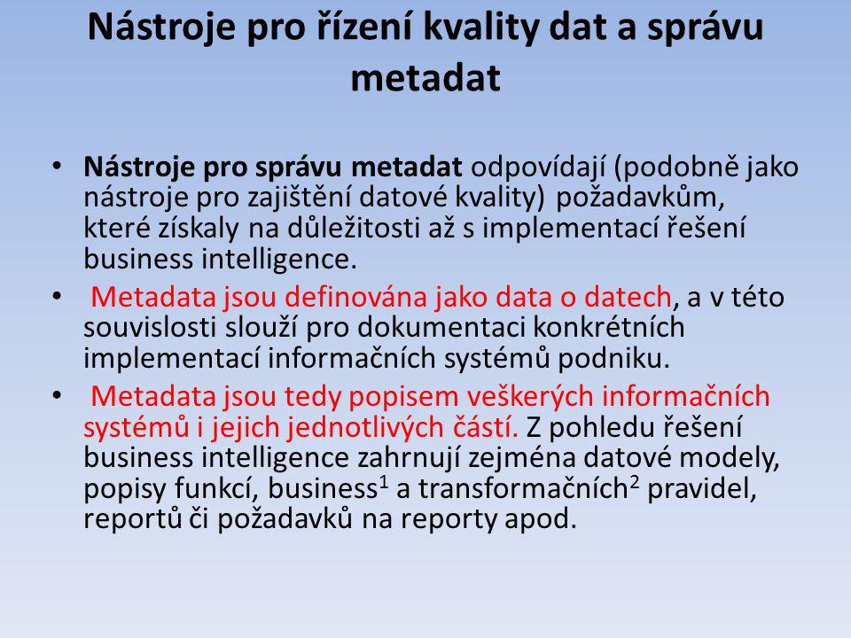 Nástroje pro řízení kvality dat a správu metadat Nástroje pro správu metadat odpovídají (podobně jako nástroje pro zajištění datové kvality) požadavků
