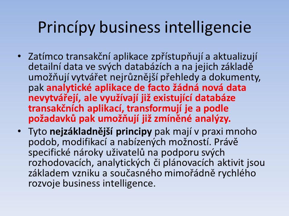 Princípy business intelligencie Zatímco transakční aplikace zpřístupňují a aktualizují detailní data ve svých databázích a na jejich základě umožňují