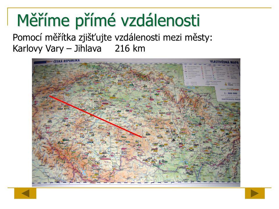 Měříme přímé vzdálenosti Pomocí měřítka zjišťujte vzdálenosti mezi městy: Karlovy Vary – Jihlava 216 km