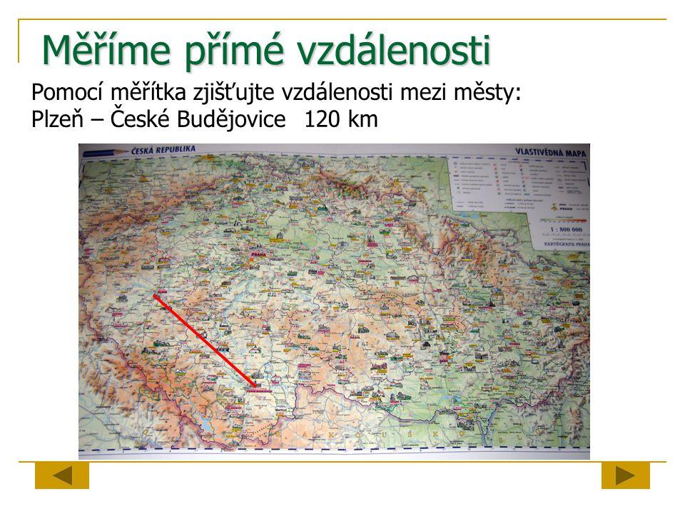 Měříme přímé vzdálenosti Pomocí měřítka zjišťujte vzdálenosti mezi městy: Plzeň – České Budějovice 120 km