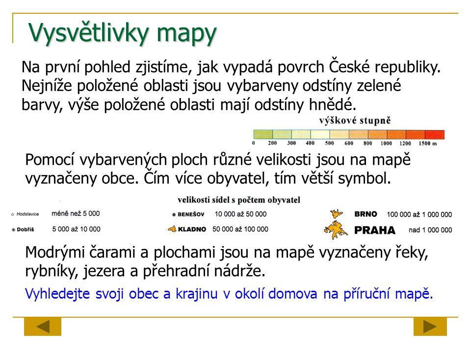 Vysvětlivky mapy Na první pohled zjistíme, jak vypadá povrch České republiky. Nejníže položené oblasti jsou vybarveny odstíny zelené barvy, výše polož