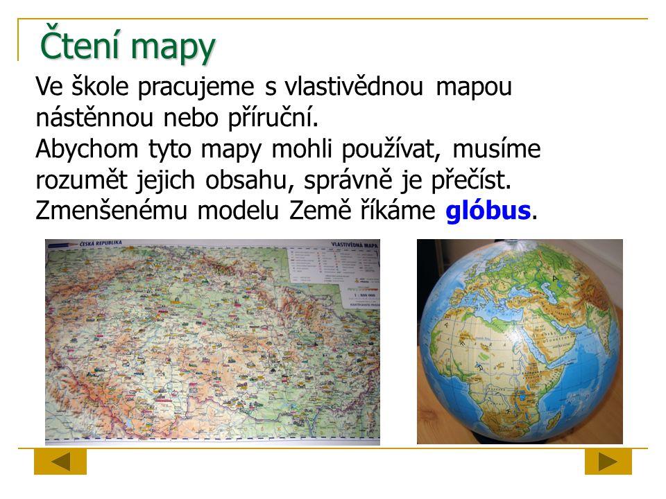 Čtení mapy Ve škole pracujeme s vlastivědnou mapou nástěnnou nebo příruční. Abychom tyto mapy mohli používat, musíme rozumět jejich obsahu, správně je