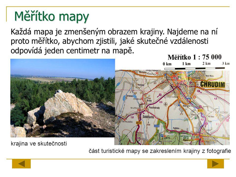 Měřítko mapy Každá mapa je zmenšeným obrazem krajiny. Najdeme na ní proto měřítko, abychom zjistili, jaké skutečné vzdálenosti odpovídá jeden centimet
