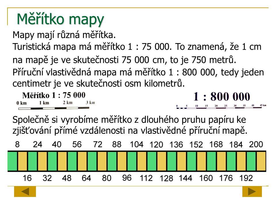 Měřítko mapy Mapy mají různá měřítka. Turistická mapa má měřítko 1 : 75 000. To znamená, že 1 cm na mapě je ve skutečnosti 75 000 cm, to je 750 metrů.