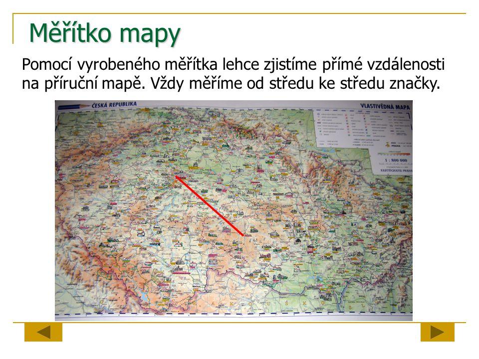 Měřítko mapy Pomocí vyrobeného měřítka lehce zjistíme přímé vzdálenosti na příruční mapě. Vždy měříme od středu ke středu značky.