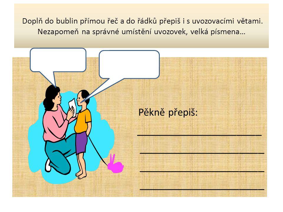 Doplň do bublin přímou řeč a do řádků přepiš i s uvozovacími větami.