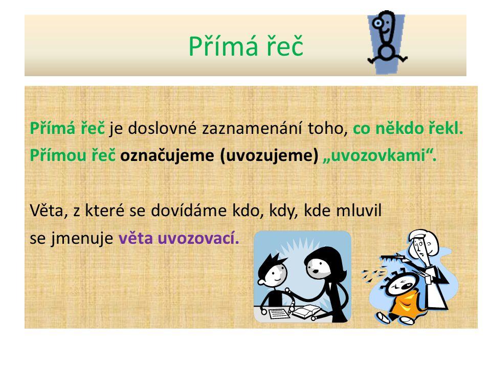 Uvozovací věta Přímá řeč Uvozovací věta může být před přímou řečí.