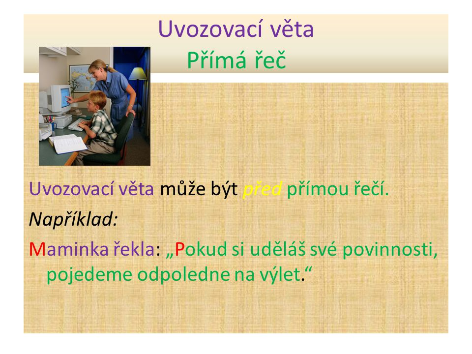 Uvozovací věta Přímá řeč Uvozovací věta může být uprostřed přímé řeči.