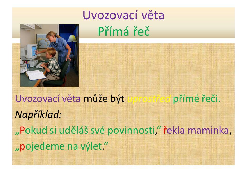 Uvozovací věta Přímá řeč Uvozovací věta může být za přímou řečí.