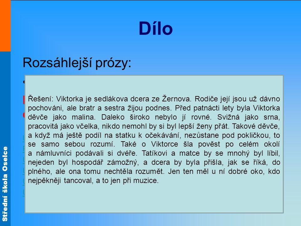 Střední škola Oselce Dílo Rozsáhlejší prózy: BabičkaBabička Poslechněte si vyprávění o Viktorce a napište charakteristiku.