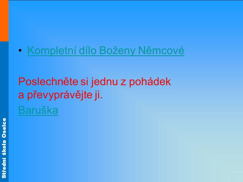 Střední škola Oselce Kompletní dílo Boženy Němcové Poslechněte si jednu z pohádek a převyprávějte ji.