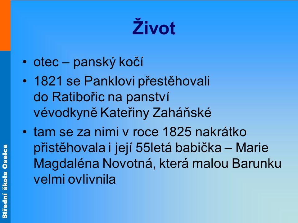 Střední škola Oselce Život otec – panský kočí 1821 se Panklovi přestěhovali do Ratibořic na panství vévodkyně Kateřiny Zaháňské tam se za nimi v roce 1825 nakrátko přistěhovala i její 55letá babička – Marie Magdaléna Novotná, která malou Barunku velmi ovlivnila