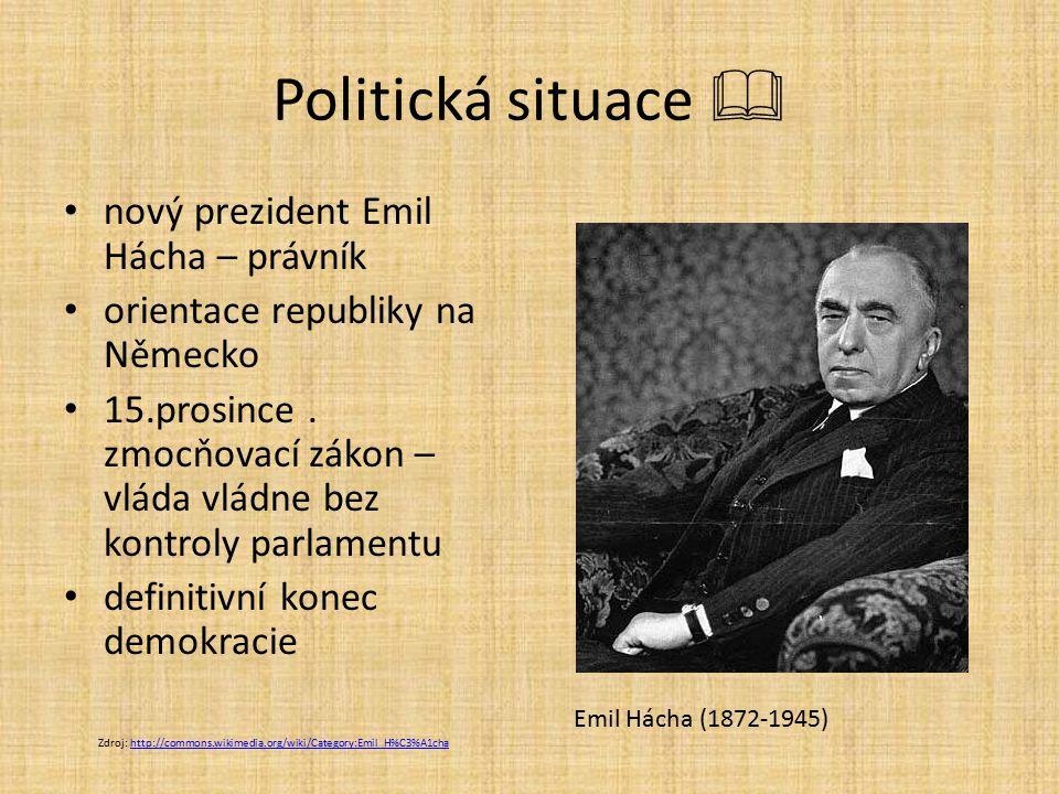 Politická situace  nový prezident Emil Hácha – právník orientace republiky na Německo 15.prosince.