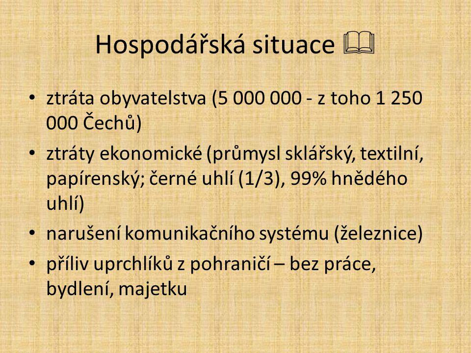 Hospodářská situace  ztráta obyvatelstva (5 000 000 - z toho 1 250 000 Čechů) ztráty ekonomické (průmysl sklářský, textilní, papírenský; černé uhlí (