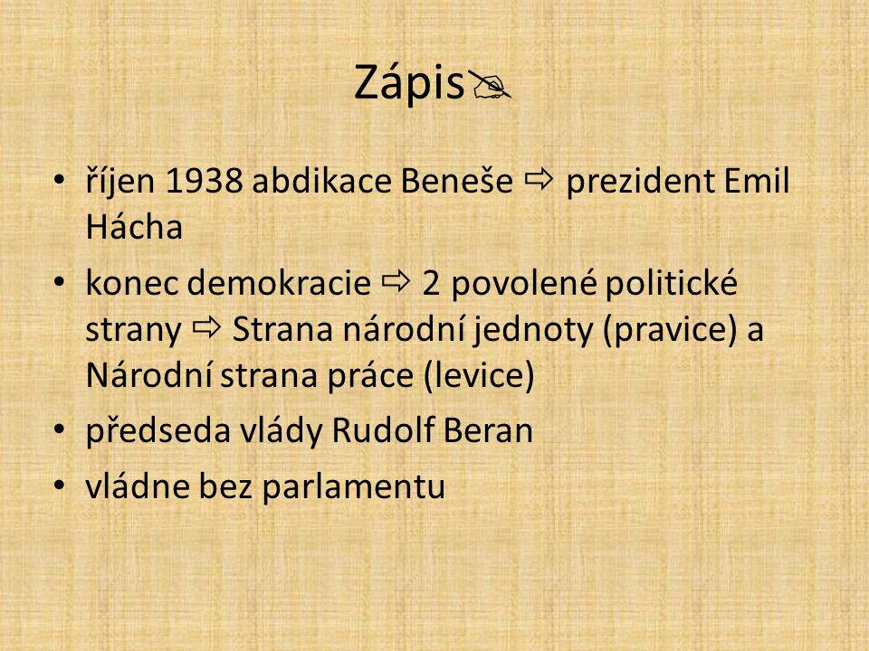 Zápis  říjen 1938 abdikace Beneše  prezident Emil Hácha konec demokracie  2 povolené politické strany  Strana národní jednoty (pravice) a Národní