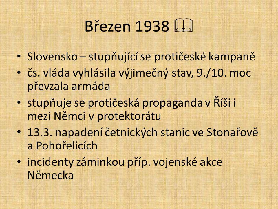 Březen 1938  Slovensko – stupňující se protičeské kampaně čs. vláda vyhlásila výjimečný stav, 9./10. moc převzala armáda stupňuje se protičeská propa