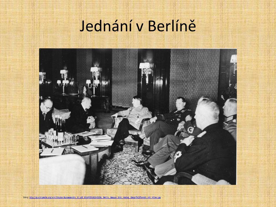 Jednání v Berlíně Zdroj: http://cs.wikipedia.org/wiki/Soubor:Bundesarchiv_B_145_Bild-F051623-0206,_Berlin,_Besuch_Emil_Hacha,_Gespr%C3%A4ch_mit_Hitler.jpghttp://cs.wikipedia.org/wiki/Soubor:Bundesarchiv_B_145_Bild-F051623-0206,_Berlin,_Besuch_Emil_Hacha,_Gespr%C3%A4ch_mit_Hitler.jpg