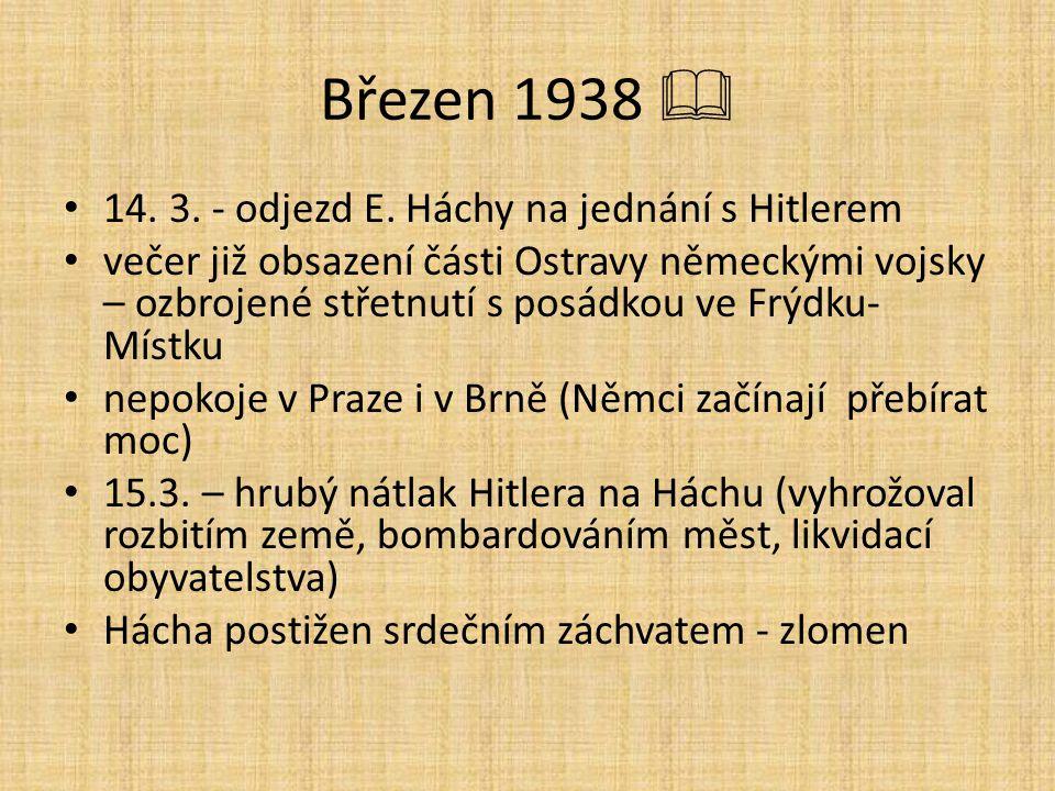 Březen 1938  14. 3. - odjezd E. Háchy na jednání s Hitlerem večer již obsazení části Ostravy německými vojsky – ozbrojené střetnutí s posádkou ve Frý