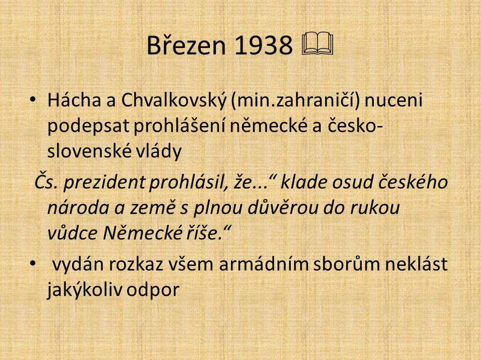 """Březen 1938  Hácha a Chvalkovský (min.zahraničí) nuceni podepsat prohlášení německé a česko- slovenské vlády Čs. prezident prohlásil, že..."""" klade os"""