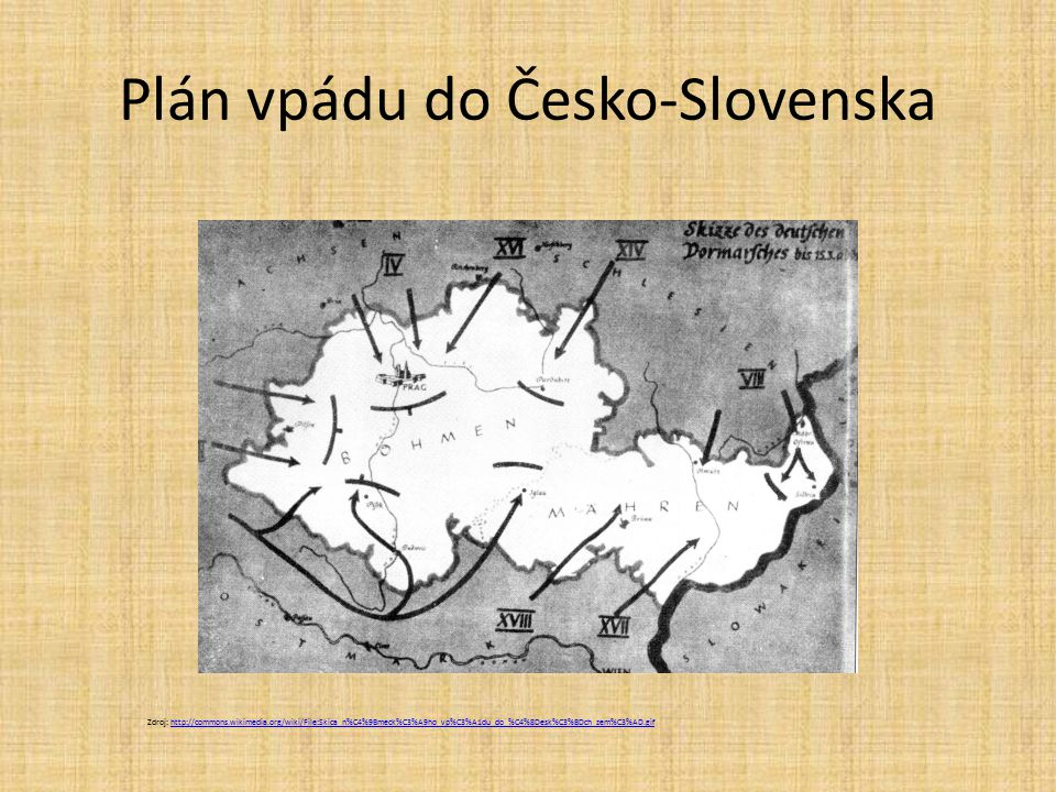 Plán vpádu do Česko-Slovenska Zdroj: http://commons.wikimedia.org/wiki/File:Skica_n%C4%9Bmeck%C3%A9ho_vp%C3%A1du_do_%C4%8Desk%C3%BDch_zem%C3%AD.gifhtt