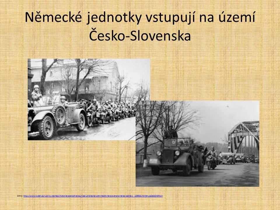 Německé jednotky vstupují na území Česko-Slovenska Zdroj: http://www.tyden.cz/rubriky/domaci/historie/pod-ochranou-rise/14-brezna-wehrmacht-na-slovens