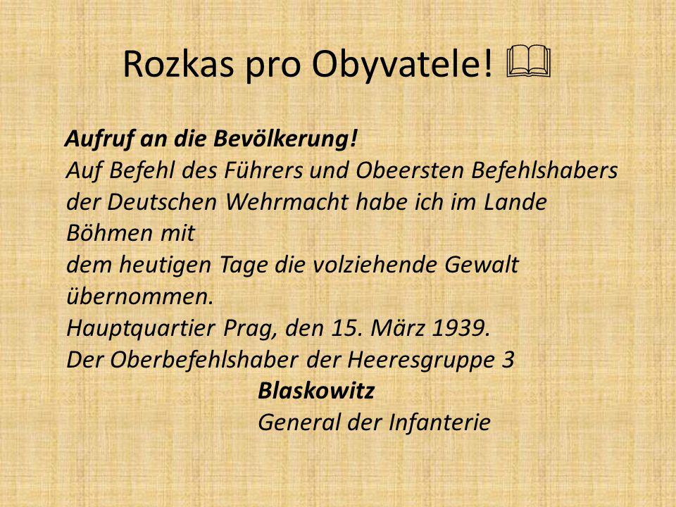 Rozkas pro Obyvatele!  Aufruf an die Bevölkerung! Auf Befehl des Führers und Obeersten Befehlshabers der Deutschen Wehrmacht habe ich im Lande Böhmen
