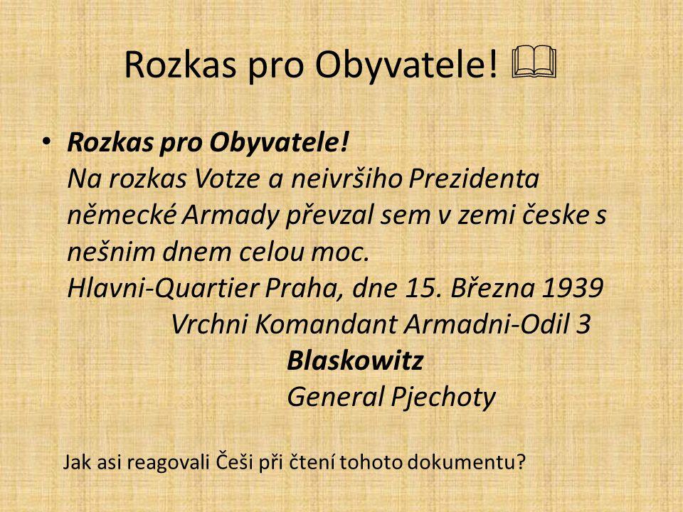 Rozkas pro Obyvatele!  Rozkas pro Obyvatele! Na rozkas Votze a neivršiho Prezidenta německé Armady převzal sem v zemi česke s nešnim dnem celou moc.