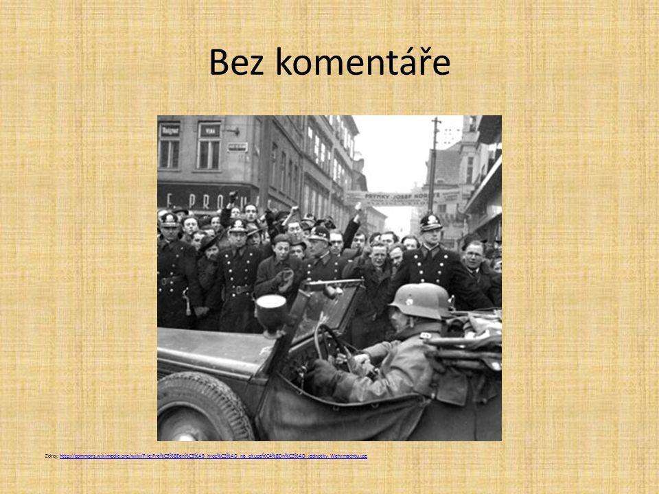 Bez komentáře Zdroj: http://commons.wikimedia.org/wiki/File:Pra%C5%BEan%C3%A9_hroz%C3%AD_na_okupa%C4%8Dn%C3%AD_jednotky_Wehrmachtu.jpghttp://commons.w