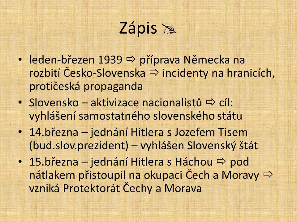 Zápis  leden-březen 1939  příprava Německa na rozbití Česko-Slovenska  incidenty na hranicích, protičeská propaganda Slovensko – aktivizace naciona