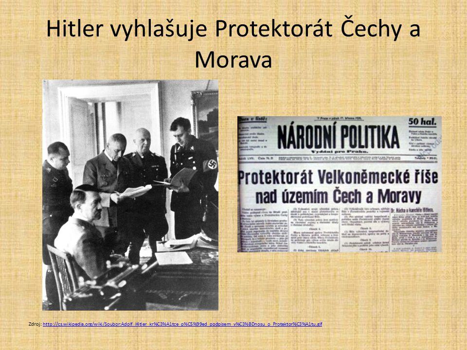 Hitler vyhlašuje Protektorát Čechy a Morava Zdroj: http://cs.wikipedia.org/wiki/Soubor:Adolf_Hitler_kr%C3%A1tce_p%C5%99ed_podpisem_v%C3%BDnosu_o_Prote