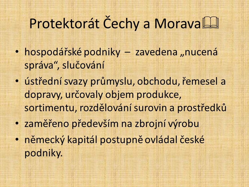 """Protektorát Čechy a Morava  hospodářské podniky – zavedena """"nucená správa"""", slučování ústřední svazy průmyslu, obchodu, řemesel a dopravy, určovaly o"""