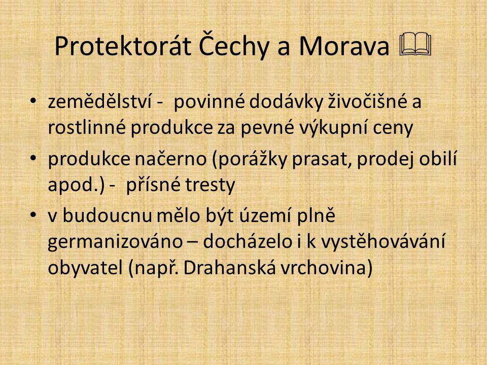 Protektorát Čechy a Morava  zemědělství - povinné dodávky živočišné a rostlinné produkce za pevné výkupní ceny produkce načerno (porážky prasat, prod