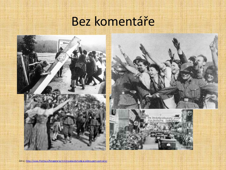 Bez komentáře Zdroj: http://commons.wikimedia.org/wiki/Category:Occupation_of_the_Sudetenlandhttp://commons.wikimedia.org/wiki/Category:Occupation_of_the_Sudetenland