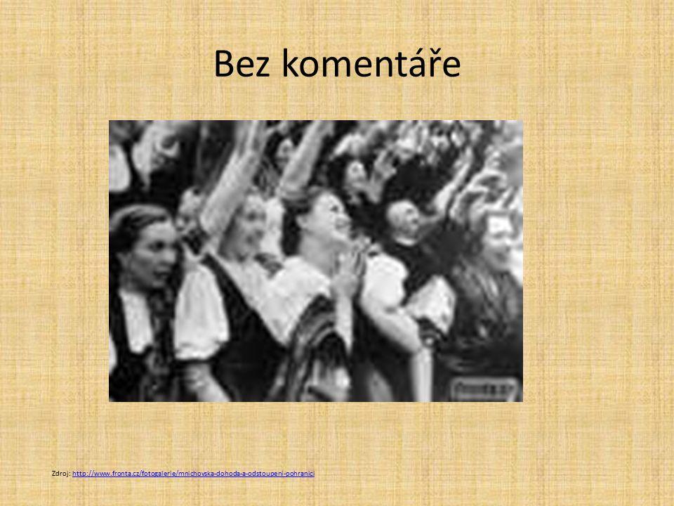 Bez komentáře Zdroj: http://www.fronta.cz/fotogalerie/mnichovska-dohoda-a-odstoupeni-pohranicihttp://www.fronta.cz/fotogalerie/mnichovska-dohoda-a-ods