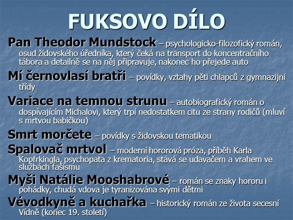 FUKSOVO DÍLO Pan Theodor Mundstock – psychologicko-filozofický román, osud židovského úředníka, který čeká na transport do koncentračního tábora a det