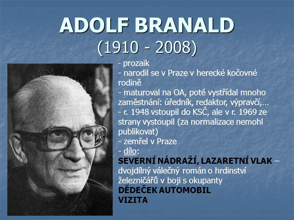 ADOLF BRANALD (1910 - 2008) - p- prozaik - narodil se v Praze v herecké kočovné rodině - maturoval na OA, poté vystřídal mnoho zaměstnání: úředník, redaktor, výpravčí,… - r.