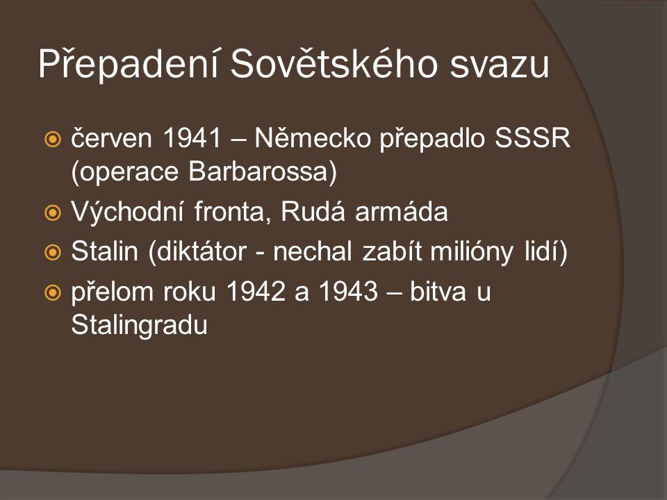 Přepadení Sovětského svazu  červen 1941 – Německo přepadlo SSSR (operace Barbarossa)  Východní fronta, Rudá armáda  Stalin (diktátor - nechal zabít