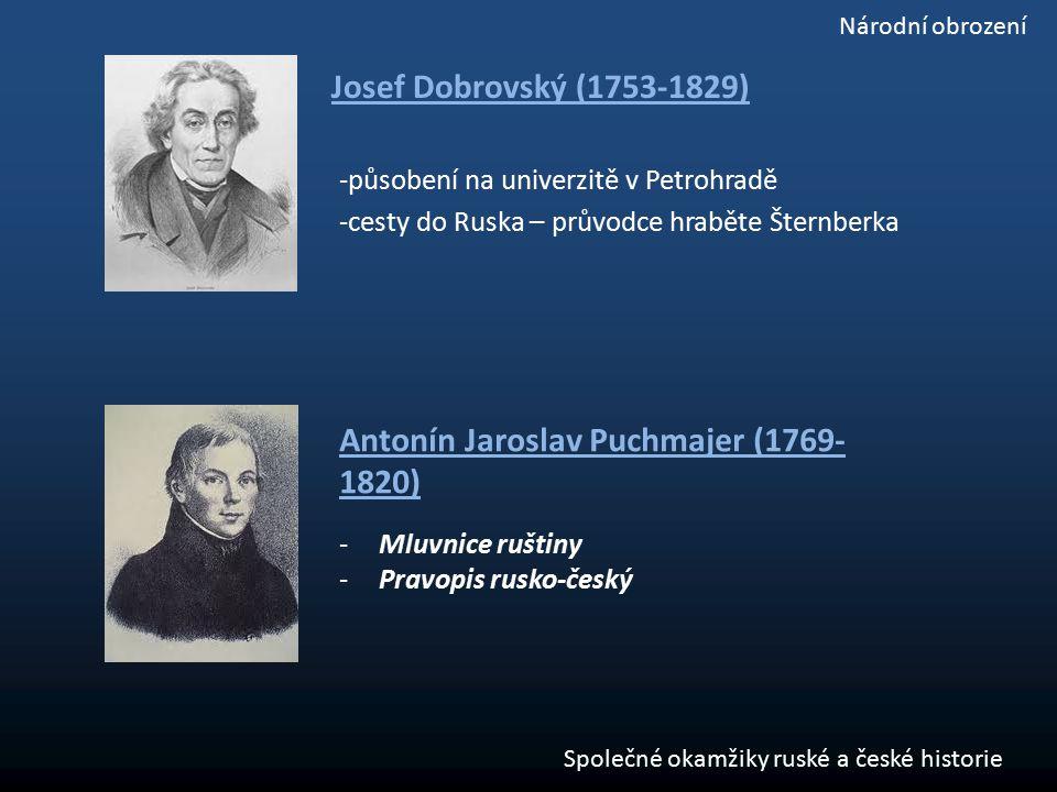 Josef Dobrovský (1753-1829) -působení na univerzitě v Petrohradě -cesty do Ruska – průvodce hraběte Šternberka Antonín Jaroslav Puchmajer (1769- 1820)