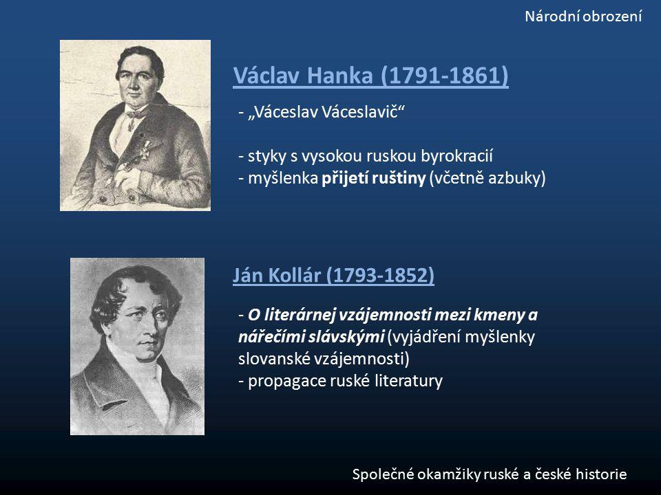 """- """"Váceslav Váceslavič"""" - styky s vysokou ruskou byrokracií - myšlenka přijetí ruštiny (včetně azbuky) Václav Hanka (1791-1861) Ján Kollár (1793-1852)"""