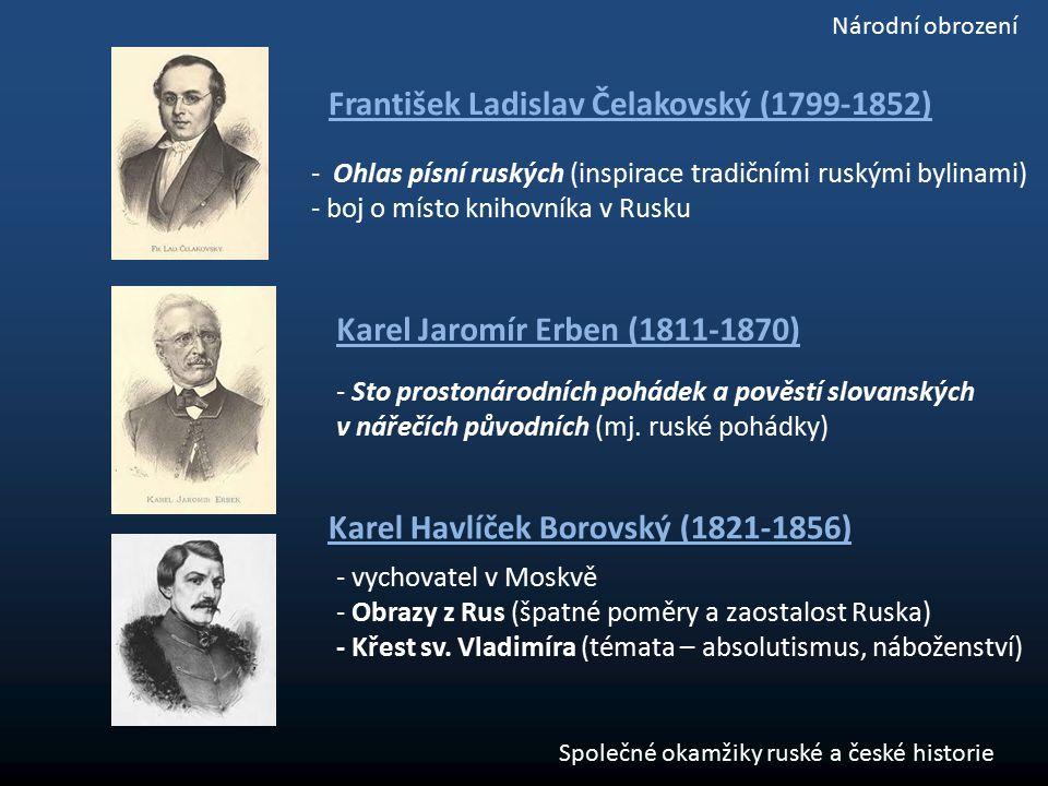 František Ladislav Čelakovský (1799-1852) - Ohlas písní ruských (inspirace tradičními ruskými bylinami) - boj o místo knihovníka v Rusku Karel Jaromír
