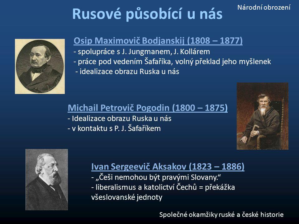 Rusové působící u nás Osip Maximovič Bodjanskij (1808 – 1877) - spolupráce s J. Jungmanem, J. Kollárem - práce pod vedením Šafaříka, volný překlad jeh