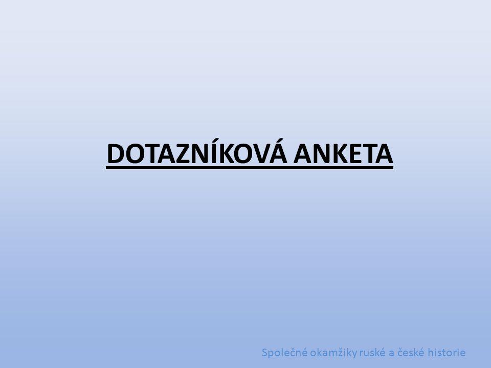 DOTAZNÍKOVÁ ANKETA Společné okamžiky ruské a české historie