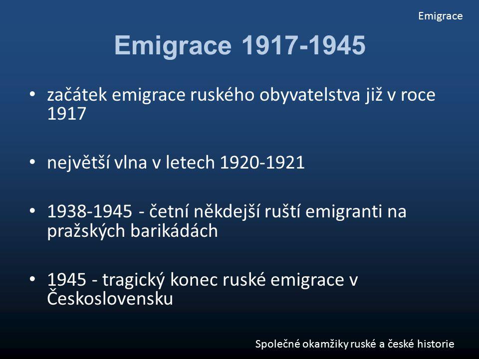 Emigrace 1917-1945 začátek emigrace ruského obyvatelstva již v roce 1917 největší vlna v letech 1920-1921 1938-1945 - četní někdejší ruští emigranti n