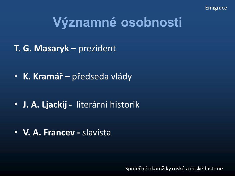 Významné osobnosti T. G. Masaryk – prezident K. Kramář – předseda vlády J. A. Ljackij - literární historik V. A. Francev - slavista Emigrace Společné