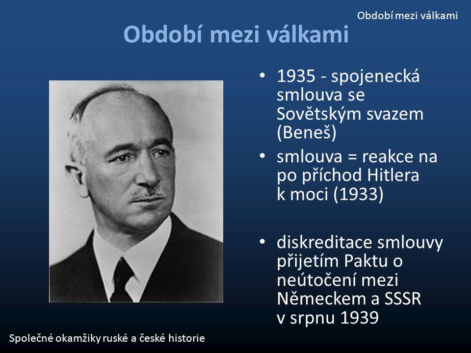 Období mezi válkami 1935 - spojenecká smlouva se Sovětským svazem (Beneš) smlouva = reakce na po příchod Hitlera k moci (1933) diskreditace smlouvy př