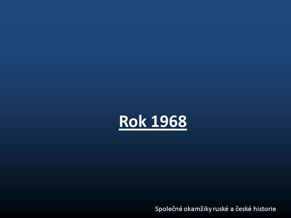 Rok 1968 Společné okamžiky ruské a české historie